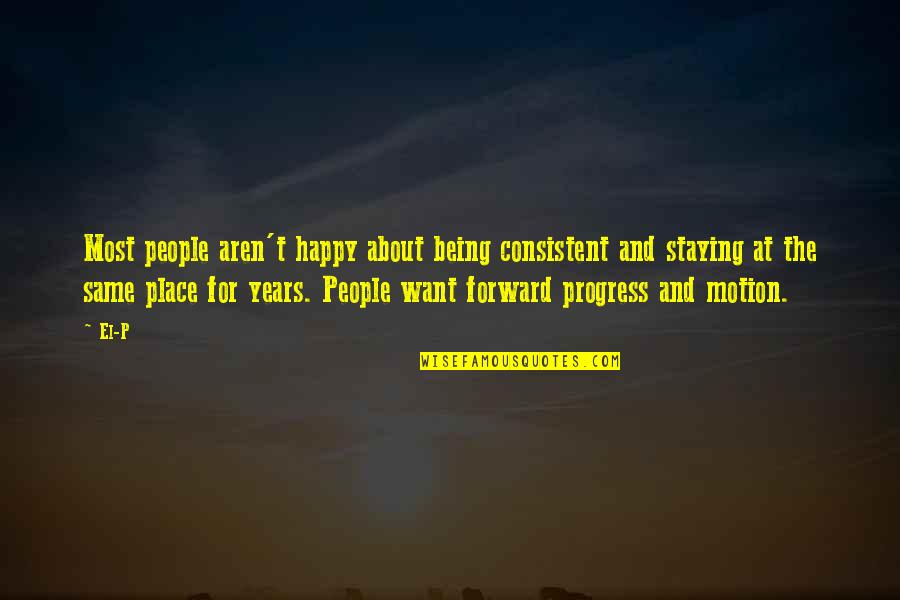 Being In A Happy Place Quotes By El-P: Most people aren't happy about being consistent and