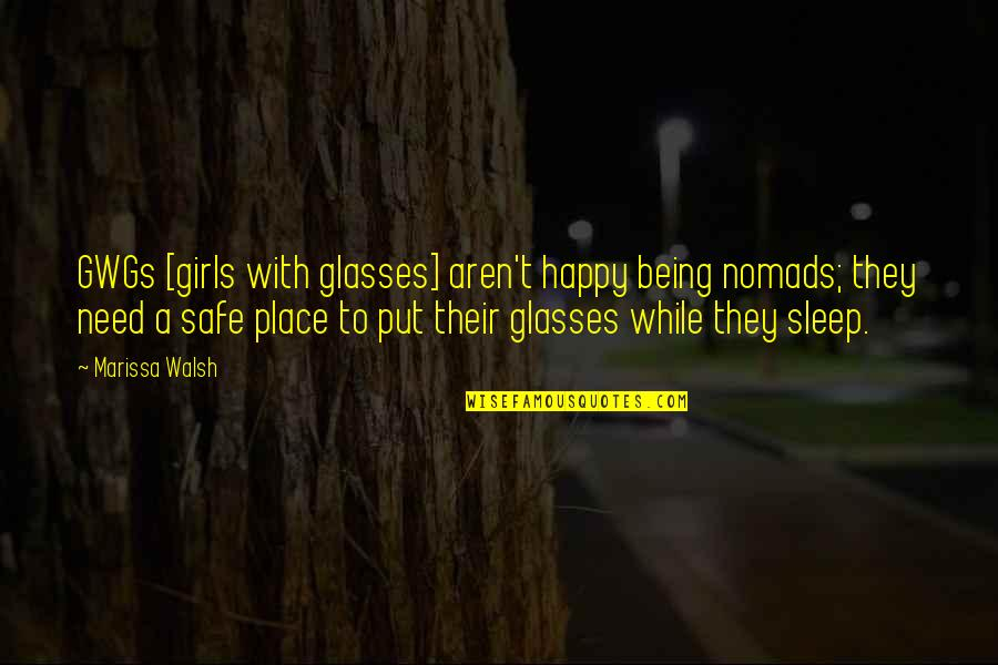 Being In A Happy Place Quotes By Marissa Walsh: GWGs [girls with glasses] aren't happy being nomads;
