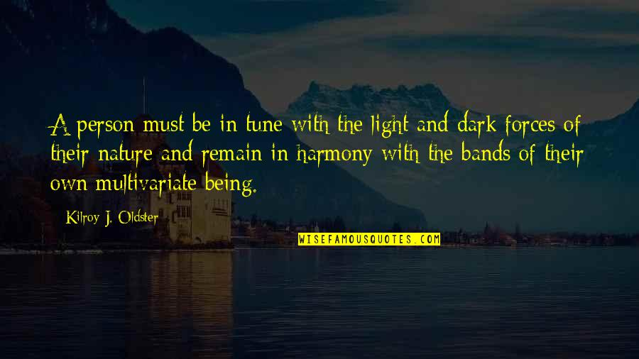 Being In Harmony With Nature Quotes By Kilroy J. Oldster: A person must be in tune with the