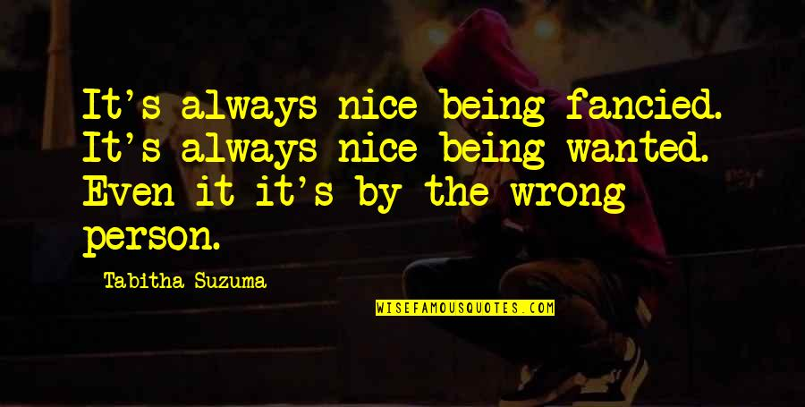 Being In Love With Wrong Person Quotes By Tabitha Suzuma: It's always nice being fancied. It's always nice