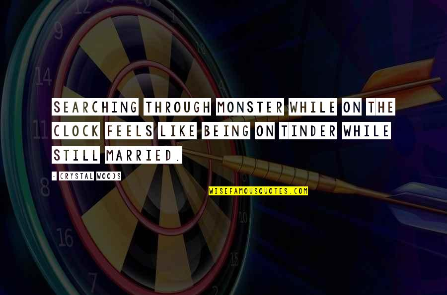 Being In The Woods Quotes By Crystal Woods: Searching through Monster while on the clock feels