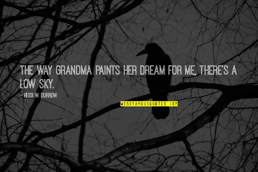 Being In The Woods Quotes By Heidi W. Durrow: The way Grandma paints her dream for me,