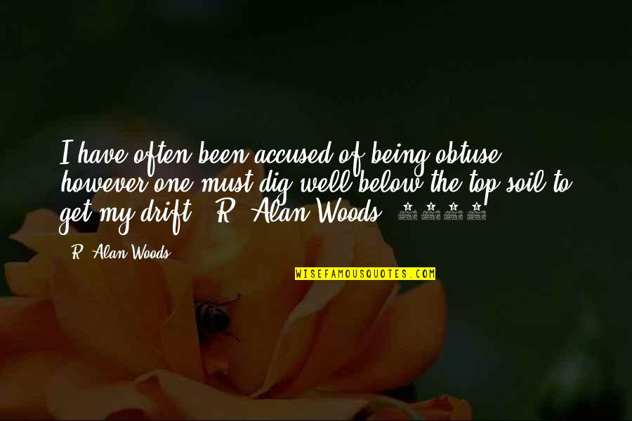 Being In The Woods Quotes By R. Alan Woods: I have often been accused of being obtuse,