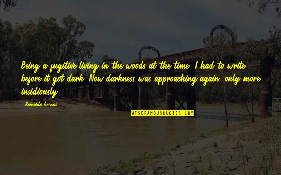 Being In The Woods Quotes By Reinaldo Arenas: Being a fugitive living in the woods at