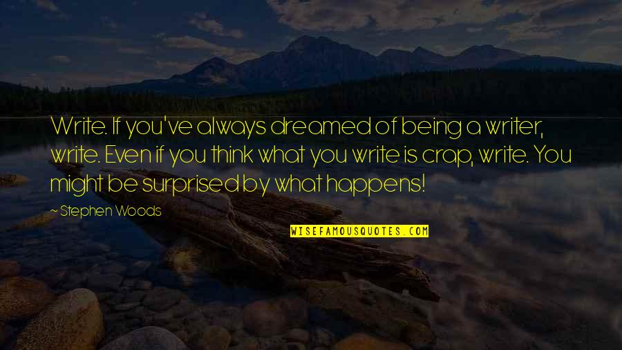 Being In The Woods Quotes By Stephen Woods: Write. If you've always dreamed of being a