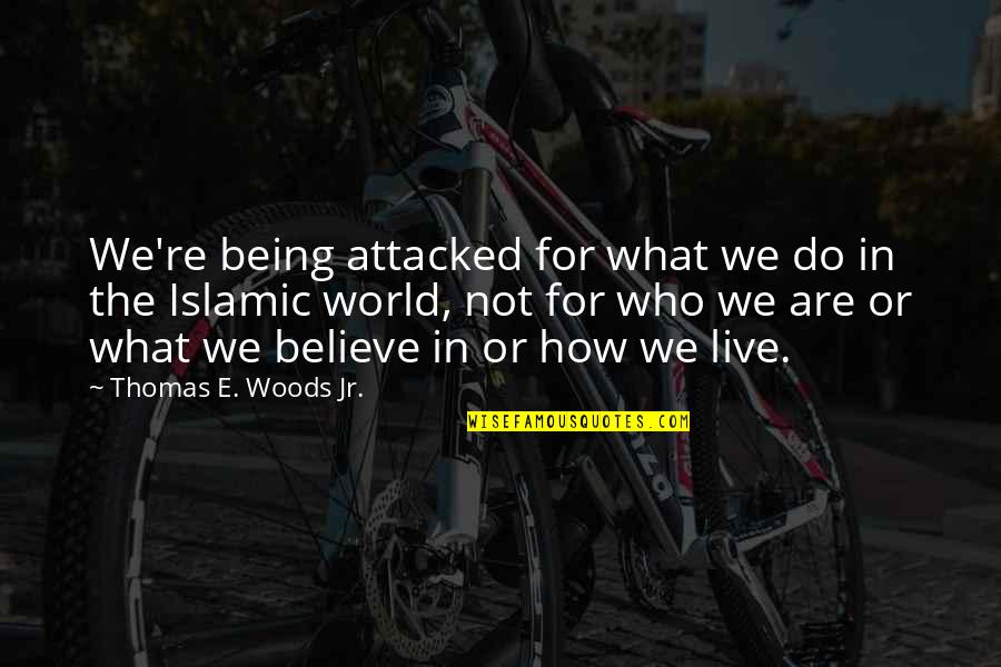 Being In The Woods Quotes By Thomas E. Woods Jr.: We're being attacked for what we do in