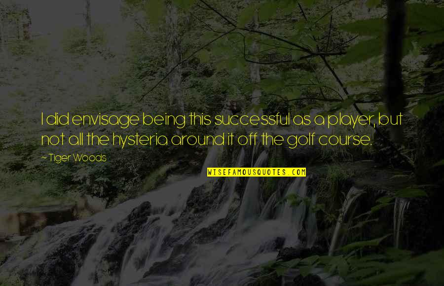 Being In The Woods Quotes By Tiger Woods: I did envisage being this successful as a
