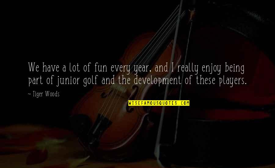 Being In The Woods Quotes By Tiger Woods: We have a lot of fun every year,