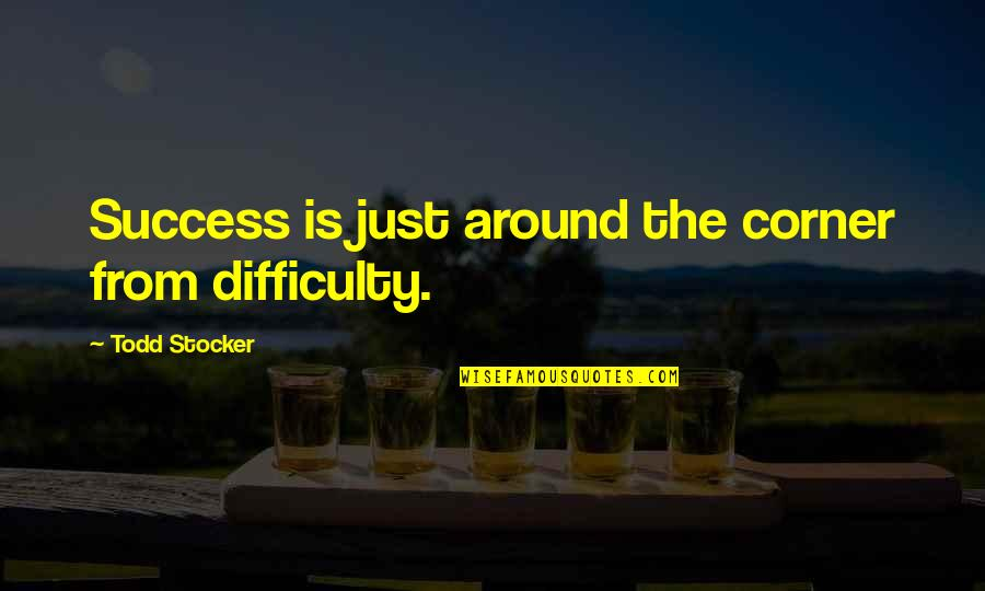 Being In The Woods Quotes By Todd Stocker: Success is just around the corner from difficulty.