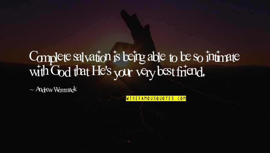 Being Intimate With God Quotes By Andrew Wommack: Complete salvation is being able to be so