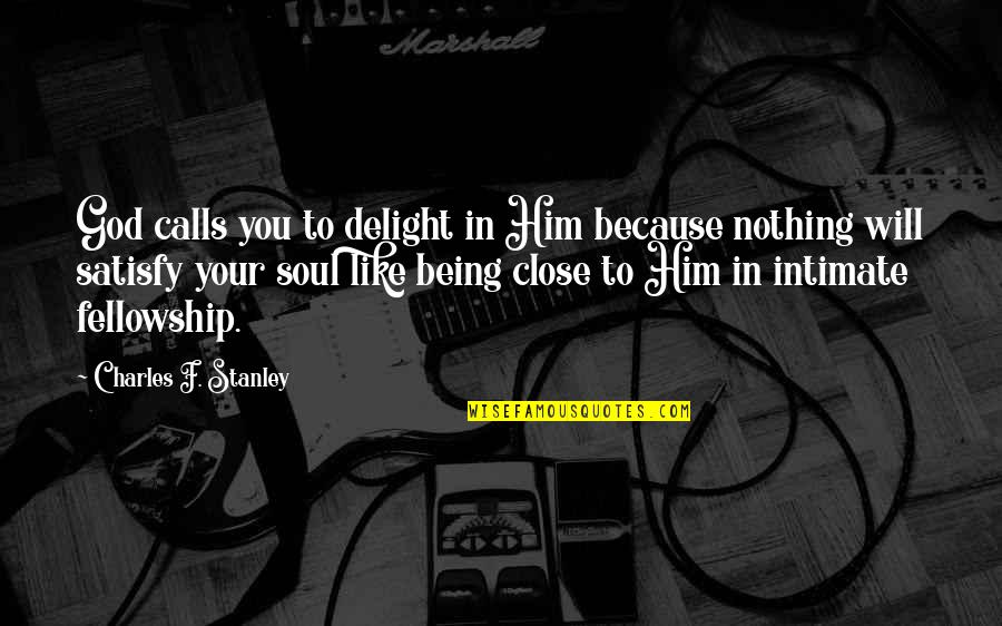 Being Intimate With God Quotes By Charles F. Stanley: God calls you to delight in Him because
