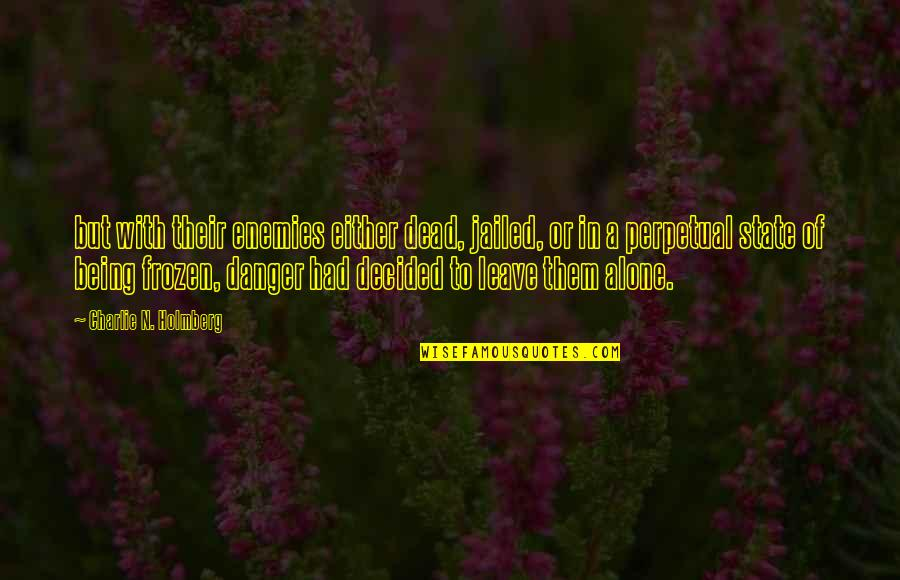 Being Jailed Quotes By Charlie N. Holmberg: but with their enemies either dead, jailed, or