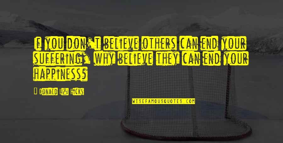 Being Judging Others Quotes By Donald L. Hicks: If you don't believe others can end your