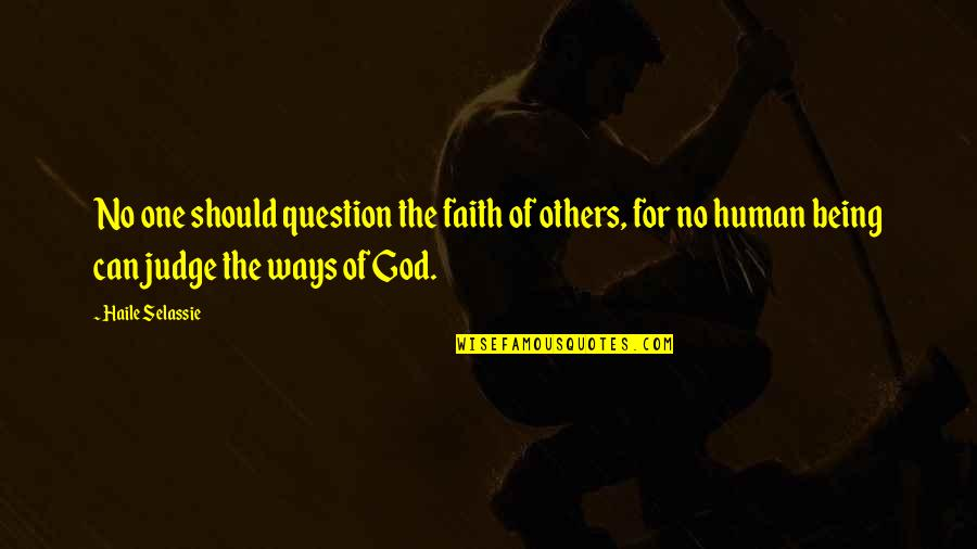 Being Judging Others Quotes By Haile Selassie: No one should question the faith of others,
