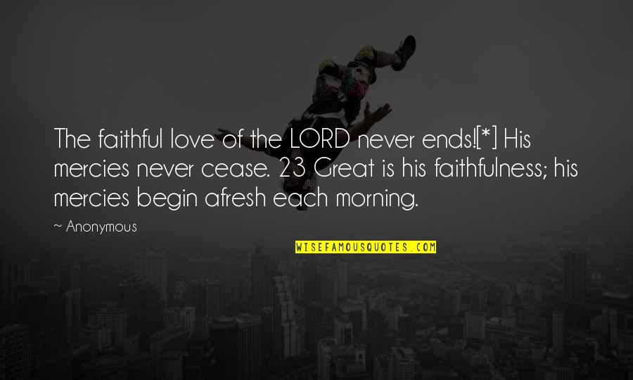 Being Kept A Secret In A Relationship Quotes By Anonymous: The faithful love of the LORD never ends![*]