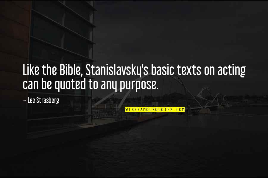 Being Kept A Secret In A Relationship Quotes By Lee Strasberg: Like the Bible, Stanislavsky's basic texts on acting