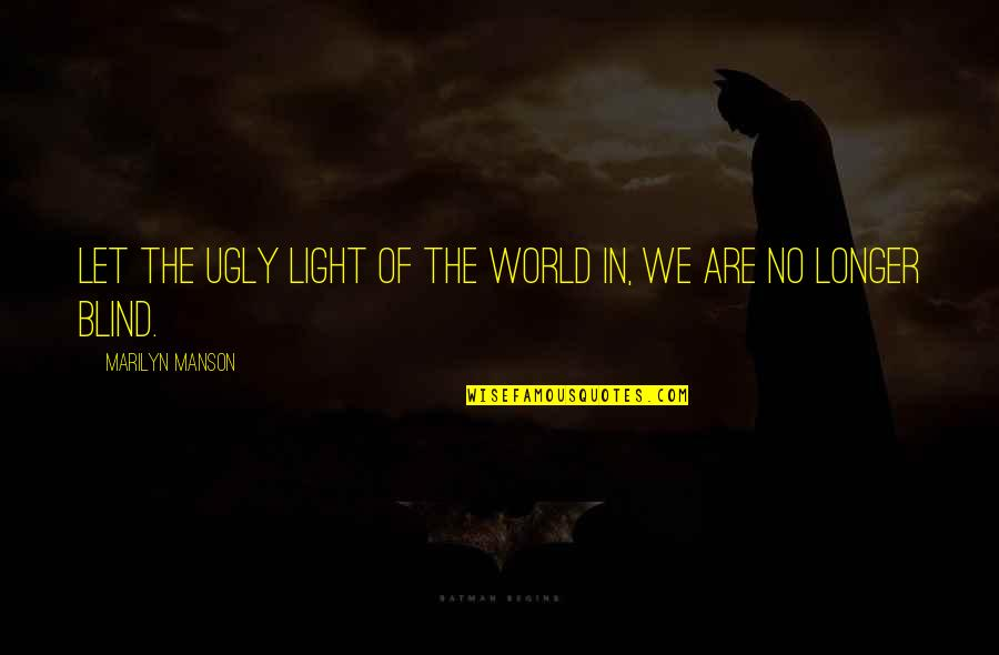 Being Kept A Secret In A Relationship Quotes By Marilyn Manson: Let the ugly light of the world in,