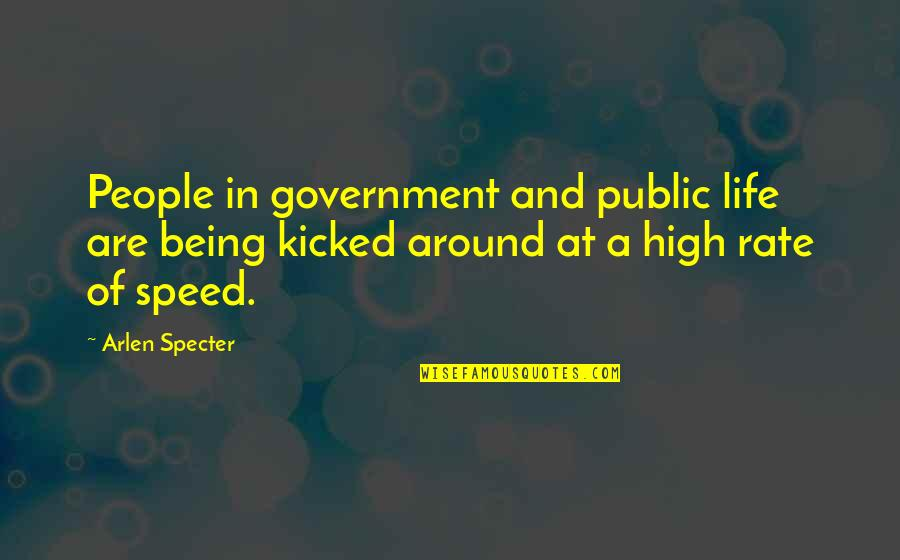 Being Kicked Around Quotes By Arlen Specter: People in government and public life are being