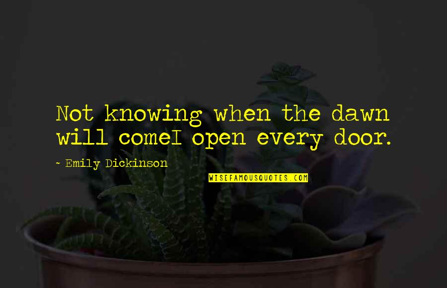 Being Last In A Relationship Quotes By Emily Dickinson: Not knowing when the dawn will comeI open