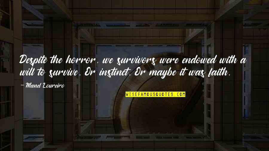 Being Last In A Relationship Quotes By Manel Loureiro: Despite the horror, we survivors were endowed with