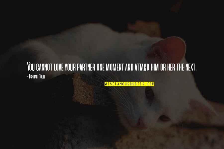 Being Left Behind In A Relationship Quotes By Eckhart Tolle: You cannot love your partner one moment and