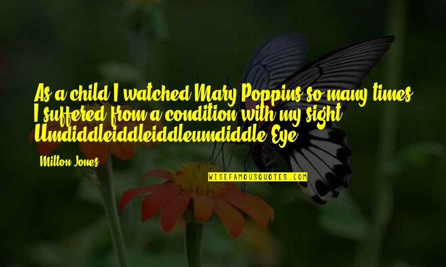 Being Left Behind In A Relationship Quotes By Milton Jones: As a child I watched Mary Poppins so