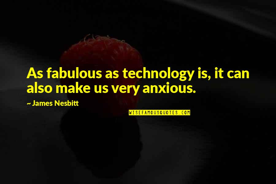 Being Left For Another Woman Quotes By James Nesbitt: As fabulous as technology is, it can also