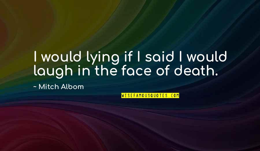 Being Left For Another Woman Quotes By Mitch Albom: I would lying if I said I would