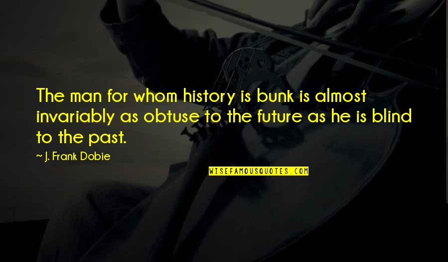 Being Lied To By Your Girlfriend Quotes By J. Frank Dobie: The man for whom history is bunk is