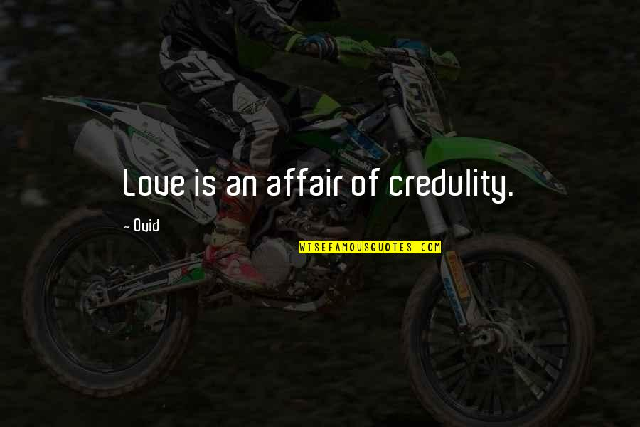 Being Lied To By Your Girlfriend Quotes By Ovid: Love is an affair of credulity.
