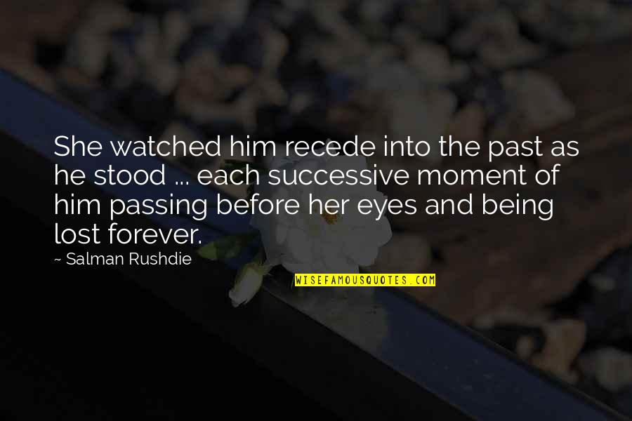 Being Lost In The Past Quotes By Salman Rushdie: She watched him recede into the past as