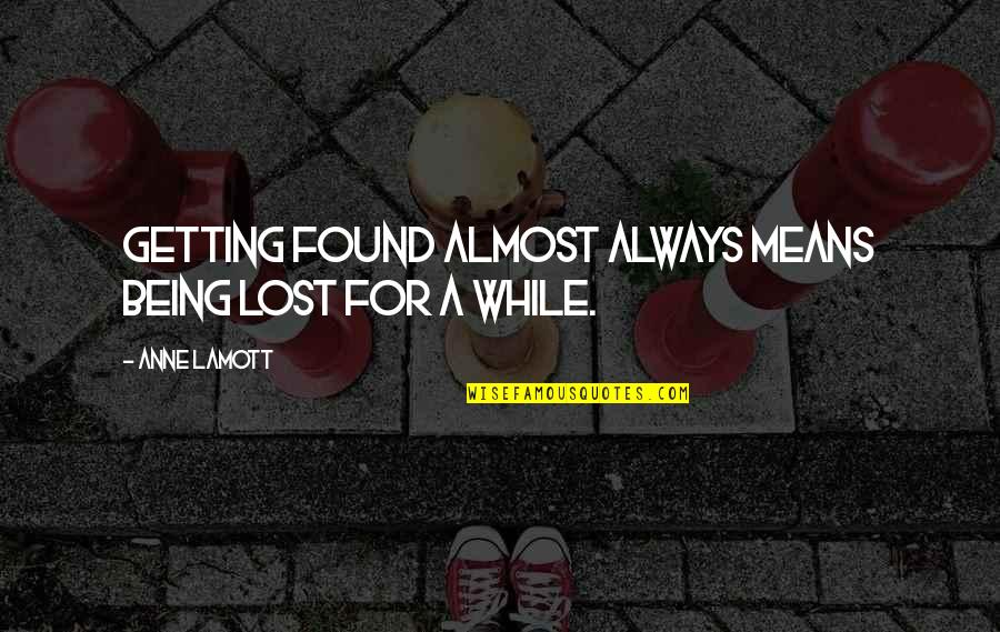 Being Lost Then Found Quotes By Anne Lamott: Getting found almost always means being lost for