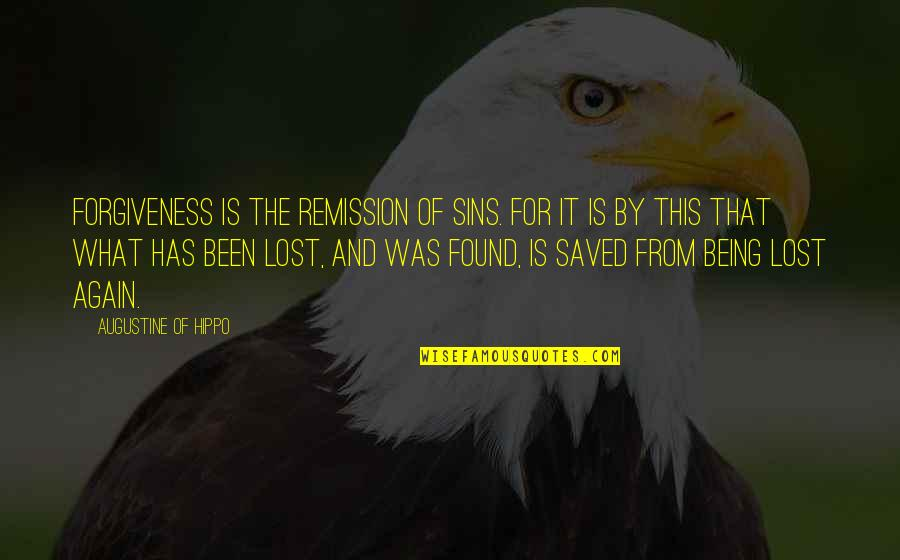Being Lost Then Found Quotes By Augustine Of Hippo: Forgiveness is the remission of sins. For it