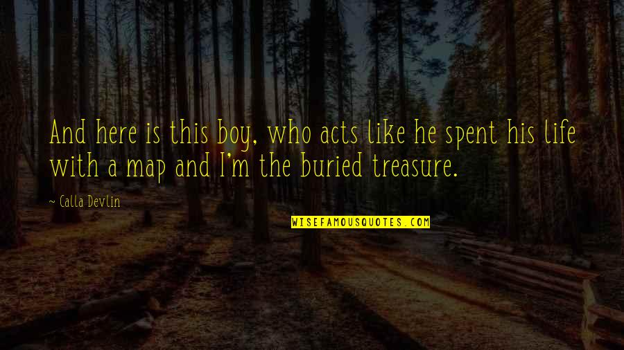 Being Lost Then Found Quotes By Calla Devlin: And here is this boy, who acts like