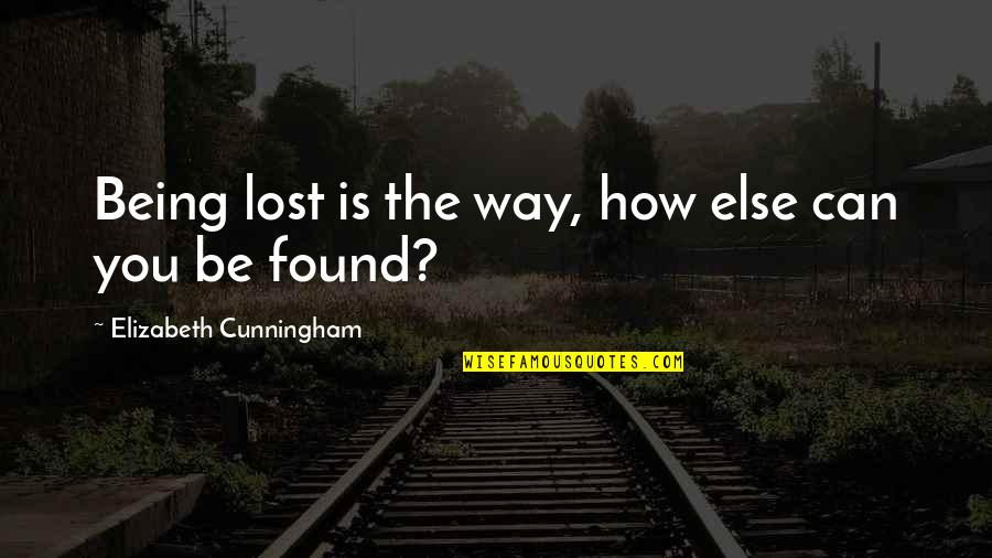 Being Lost Then Found Quotes By Elizabeth Cunningham: Being lost is the way, how else can