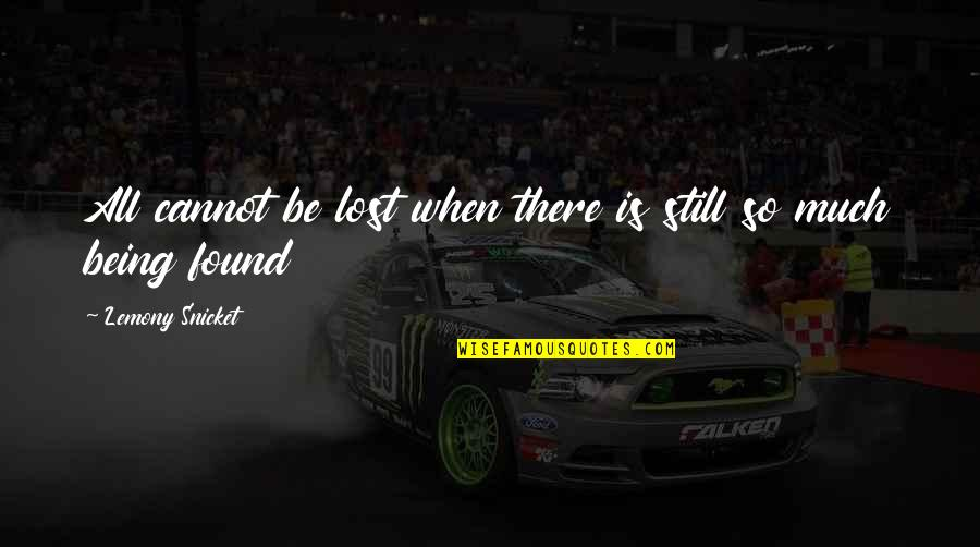 Being Lost Then Found Quotes By Lemony Snicket: All cannot be lost when there is still