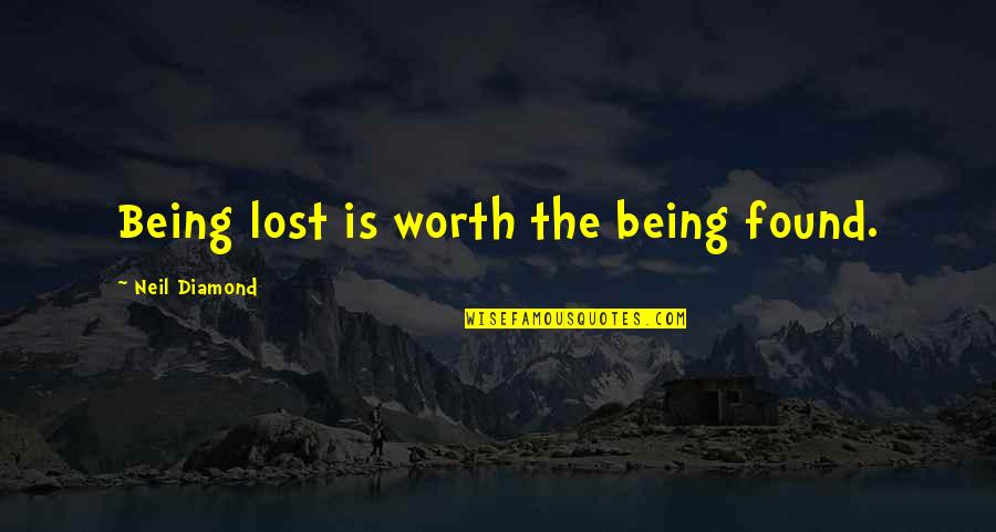 Being Lost Then Found Quotes By Neil Diamond: Being lost is worth the being found.