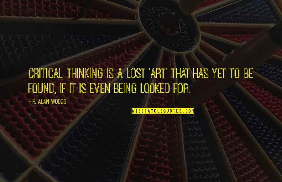 Being Lost Then Found Quotes By R. Alan Woods: Critical thinking is a lost 'art' that has