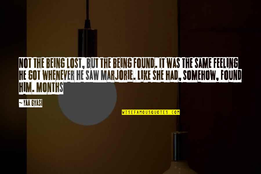 Being Lost Then Found Quotes By Yaa Gyasi: Not the being lost, but the being found.