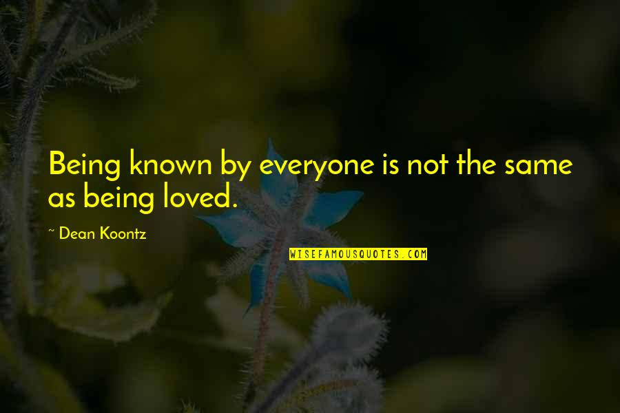 Being Loved By Everyone Quotes By Dean Koontz: Being known by everyone is not the same