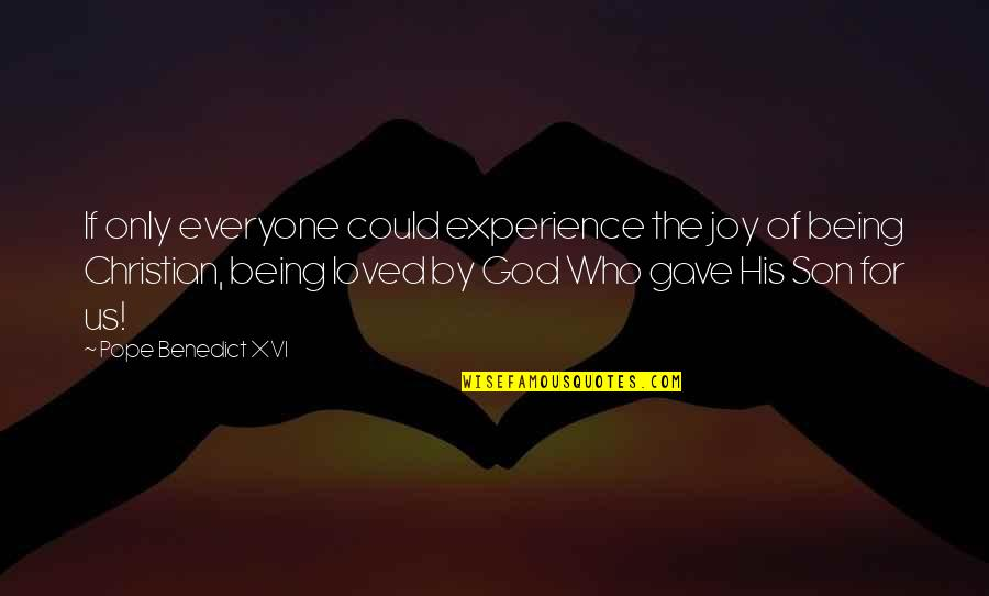 Being Loved By Everyone Quotes By Pope Benedict XVI: If only everyone could experience the joy of