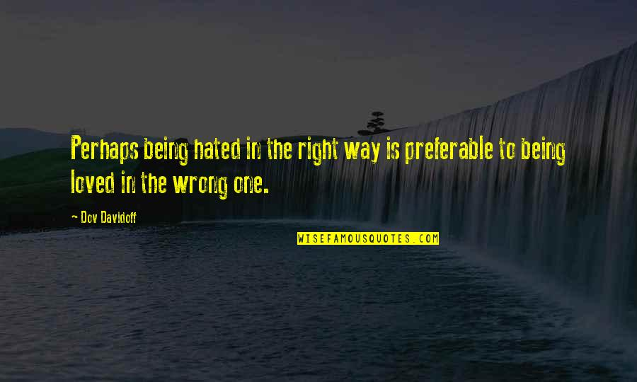 Being Loved The Right Way Quotes By Dov Davidoff: Perhaps being hated in the right way is