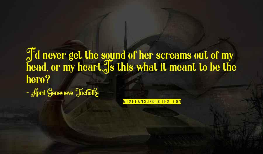 Being Loyal To Family Quotes By April Genevieve Tucholke: I'd never get the sound of her screams