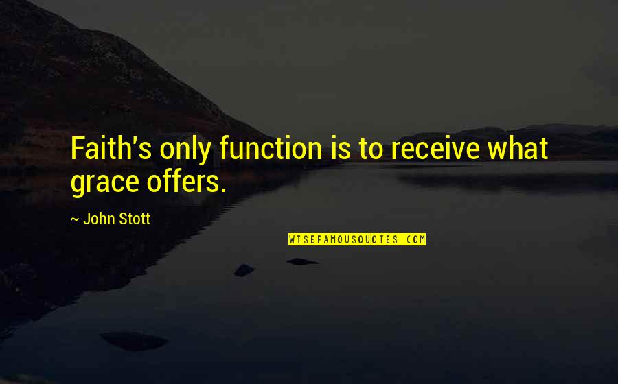 Being Loyal To Family Quotes By John Stott: Faith's only function is to receive what grace