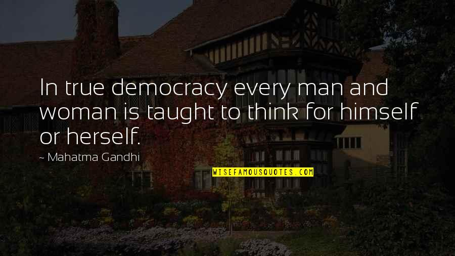 Being Loyal To Family Quotes By Mahatma Gandhi: In true democracy every man and woman is