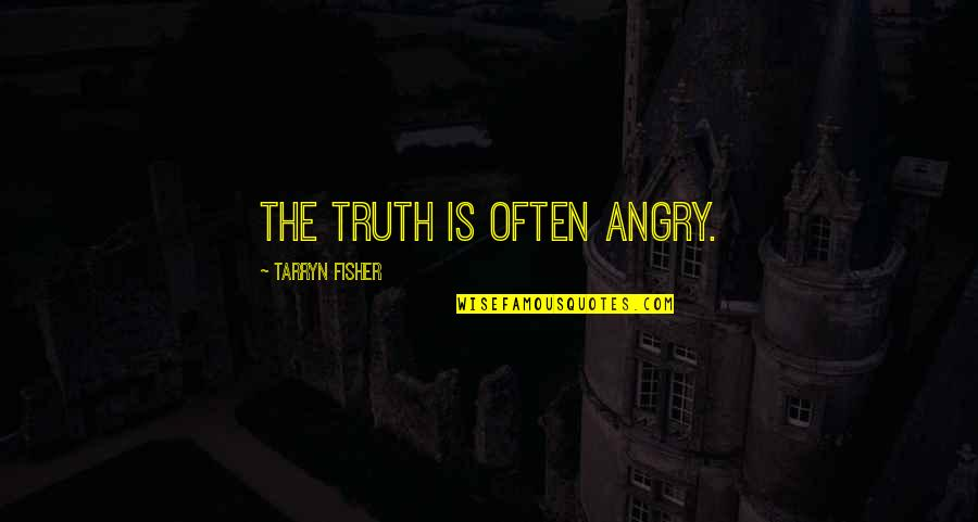 Being Loyal To Family Quotes By Tarryn Fisher: The truth is often angry.