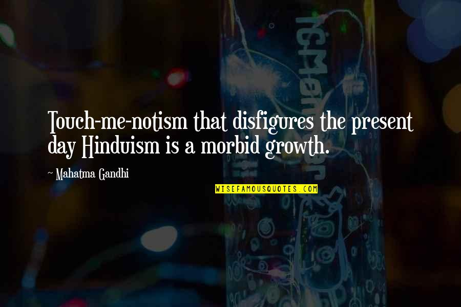 Being Mittens Quotes By Mahatma Gandhi: Touch-me-notism that disfigures the present day Hinduism is