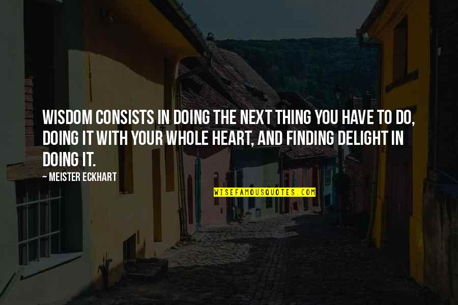 Being Mittens Quotes By Meister Eckhart: Wisdom consists in doing the next thing you