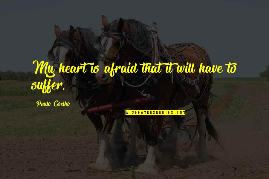 Being Mittens Quotes By Paulo Coelho: My heart is afraid that it will have