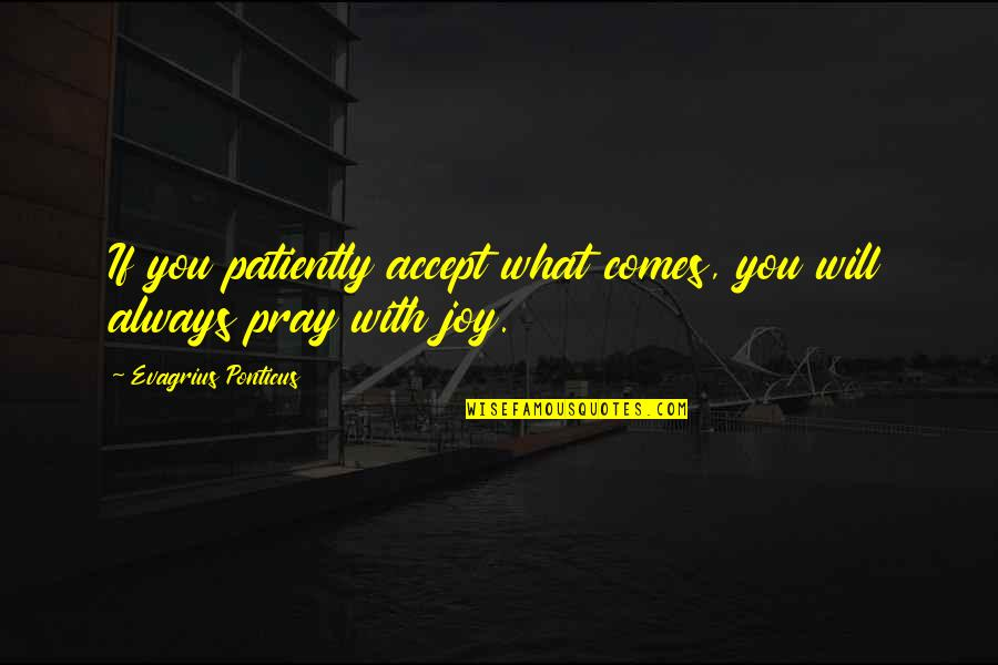 Being Molested Quotes By Evagrius Ponticus: If you patiently accept what comes, you will